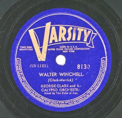 "Gerald Clark and His Calypso Orchestra, with vocals by the Duke of Iron, ""Walter Winchell.""  The charismatic columnist and radio commentator (""Flash!"") was a favorite with calypsonians.  The admiration was mutual: Winchell sometimes plugged the singers in his columns."